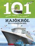 101 dolog, amit jó, ha tudsz a hajókról és a kikötőkről - Ismeretterjesztő könyv