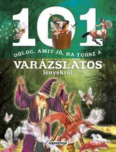 101 dolog, amit jó, ha tudsz a varázslatos lényekről - Ismeretterjesztő könyv