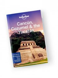 Cancun, Cozumel & the Yucatan travel guide -  Lonely Planet útikönyv