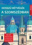 Hosszú hétvégék a szomszédban - Húsz népszerű úti cél Közép-Európában